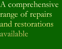 A comprehensive range of repairs and restorations  available